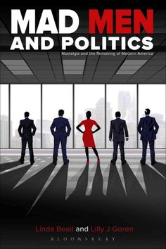 "Mad men and politics : nostalgia and the remaking of modern America / [edited by] Linda Beail and Lilly J. Goren.  Denise Witzig, professor in the Women's and Gender Studies program, has published a chapter in this book titled: ""Masculinity and Its Discontents: Myth, Memory and the Future on Mad Men"""