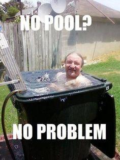 No Pool, No Problem! I laughing way to hard  at this