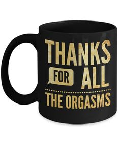 Funny Boyfriend Gifts - Best Gift For Boyfriend On His Birthday - Cute Husband Mugs - 11 Oz Black Cup - Thanks For All The Orgasms  #christmasgift #giftforher #giftforhim #customgift #yesecart #coffeemug #gift #coffeelover