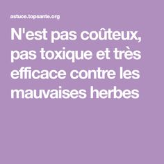 N'est pas coûteux, pas toxique et très efficace contre les mauvaises herbes