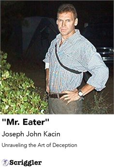 """Mr. Eater"" by Joseph John Kacin https://scriggler.com/detailPost/story/88389 Unraveling the Art of Deception"