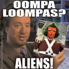 Ancient Aliens Meme Says the oompa loompa man Funny Quotes, Funny Memes, Hilarious, Ancient Aliens Meme, Anime Alien, Aliens Guy, History Channel, Image Macro