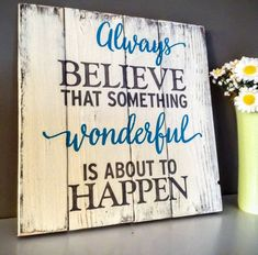 Always Believe Something Wonderful Is About to Happen, Wood Signs With Sayings, Distressed Painted Sign, Inspirational Wall Art Holz Schilder Sprüche rustikale Holz Schilder mit von WoodFinds Wooden Signs With Sayings, Diy Wood Signs, Rustic Wood Signs, Sign Sayings, Wood Pallet Signs, Quotes For Signs, Wooden Sign Quotes, Home Sayings, Baby Sayings