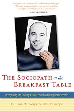 The Sociopath at the Breakfast Table: Recognizing and Dealing With Antisocial and Manipulative People by Jane McGregor
