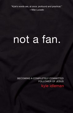 not a fan - by kyle idleman--- This book is amazing. I am forever changed by what God taught me through this book! HIGHLY recommend.