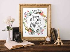 Motivational Wall Art, Today is a good day for a good day, floral office decor typography inspirational wall decor quote printable by GracieLouPrintables on Etsy https://www.etsy.com/listing/384322914/motivational-wall-art-today-is-a-good