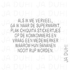 Chiquita stickertjes. Ja Duh! #humor #spreukjes #tekst #quote #reactie #bananen #verveel Dont Forget To Smile, Dutch Quotes, Funny Qoutes, Psychology Facts, E Cards, Pranks, Sentences, Slogan, Best Quotes