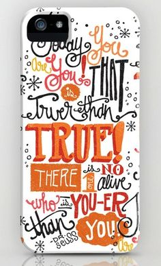 Dr. Seuss phone case by Matthew Taylor at Society6 -- One of our favorite quotes.