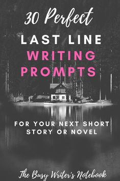 30 Perfect Last Line Writing Prompts To Get Your Pen Moving. Check Out This Curated List Of Perfect Last Lines From Novels To Spark Your Writing Juices Today #writingprompts #writingprompt #writing #writingtips