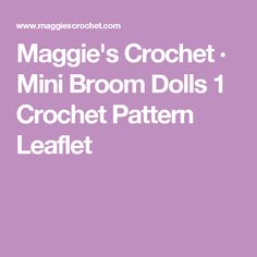 Maggie's Crochet · Mini Broom Dolls 1 Crochet Pattern Leaflet