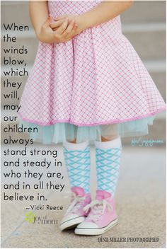 When the winds blow, which they will, may our children always stand strong & steady in who they are, and in all they believe in. ~ Vicki Reece ♥