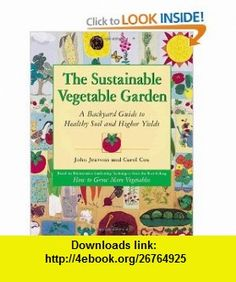 The Sustainable Vegetable Garden A Backyard Guide to Healthy Soil and Higher Yields (0028195080164) John Jeavons, Carol Cox , ISBN-10: 1580080162  , ISBN-13: 978-1580080163 ,  , tutorials , pdf , ebook , torrent , downloads , rapidshare , filesonic , hotfile , megaupload , fileserve