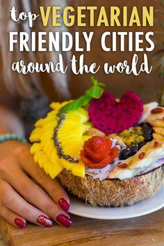 Vegetarian Friendly Cities Around the World