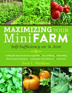 Maximizing Your Mini Farm: Self-Sufficiency on 1/4 Acre by Brett L. Markham,http://www.amazon.com/dp/1616086106/ref=cm_sw_r_pi_dp_i57Jsb110VCDBAMY