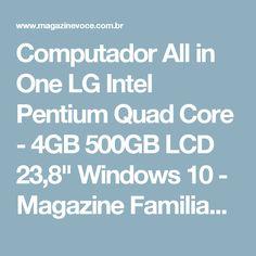 "Computador All in One LG Intel Pentium Quad Core - 4GB 500GB LCD 23,8"" Windows 10 - Magazine Familiagaspar"