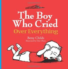 The Boy Who Cried Over Everything by Betsy Childs http://www.amazon.com/dp/1467996440/ref=cm_sw_r_pi_dp_Gj.2tb1D91MDF2V1