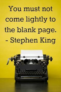 You must not come lightly to the blank page