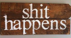 "Inspirational, funny quote ""shit happens"" reclaimed wood sign. Great for a man cave or bathroom"
