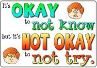 Its OKAY to not know but its NOT OKAY to not try. A poster to use in classrooms.
