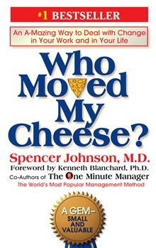 Who Moved My Cheese?: An A-Mazing Way to Deal with Change in Your Work and in…