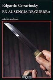 En ausencia de guerra / Edgardo Cozarinsky. Una carta de 1977 encontrada en 2013 dentro de un libro de segunda mano… La llave de una caja de seguridad en un banco suizo, recibida de una persona muerta… De la pesadilla de la Historia resurgen los sueños traicionados y la especulación crapulosa de los años de plomo argentinos. En un presente donde todo se ha convertido en mercancía, los fantasmas de aquellos años convierten en vengadores a un escritor escéptico y a su amante...