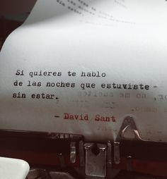 Si quieres te hablo de las noches que estuviste sin estar. - David Sant
