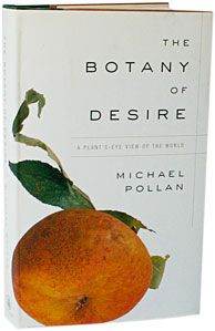 Michael Pollan -  The first MP book I ever read - it is intoxicating. He masterfully links four fundamental human desires—sweetness, beauty, intoxication, and control—with the plants that satisfy them: the apple, the tulip, marijuana, and the potato.