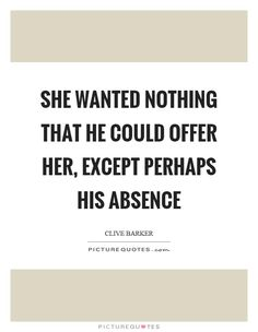 She wanted nothing that he could offer her, except perhaps his absence Picture Quote #1