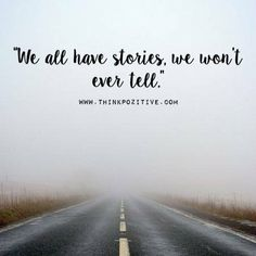 We all have stories.. via (ThinkPozitive.com)