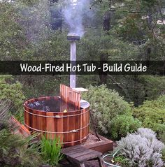 Amazing Wood-Fired Hot Tub - Build Guide Originally a Scandinavian/Canadian concept, a wood-fired hot tub offers you a simple, eco-friendly way to enjoy outd...