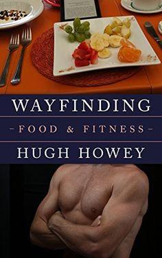 Wayfinding - Food and Fitness (Kindle Single), http://www.amazon.com/dp/B010YDQB8W/ref=cm_sw_r_pi_awdm_x_ajLRxbXZS1BPG