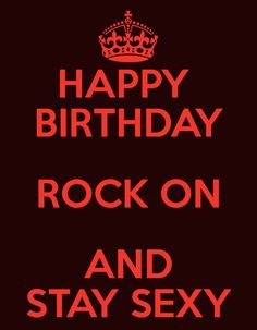 Happy Birthday Rock Happy birthday rock on and