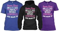 BOOTS, CLASS AND A LIL SASS, THATS WHAT COWGIRLS ARE MADE OF Limited Edition Tee's and Hoodies now available.  Just Click the image.