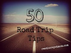 R We There Yet Mom? | Family Travel for Texas and beyond...: 50 Great Road Trip Tips