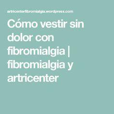Cómo vestir sin dolor con fibromialgia | fibromialgia y artricenter Health, Feng Shui, Diabetes, Angeles, Fitness, Frases, Rheumatoid Arthritis, Menopause, Fibromyalgia