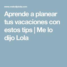 Aprende a planear tus vacaciones con estos tips | Me lo dijo Lola
