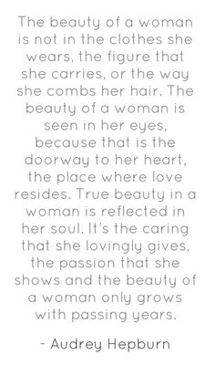 The beauty of a woman is not in the clothes... Audrey Hepburn. Beautiful inside and out.