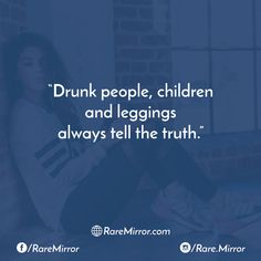 not any of the lying drunks I know