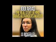 Jodi Arias: The Real Story Behind Travis Alexander's Murder