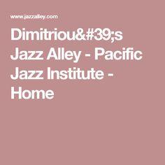 Dimitriou's Jazz Alley - Pacific Jazz Institute - Home