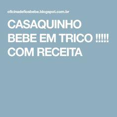 CASAQUINHO BEBE EM TRICO !!!!! COM RECEITA