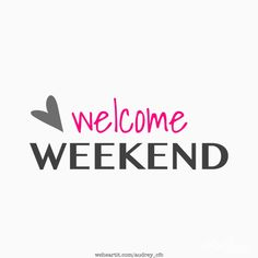 ˘◡˘ welcome Weekend .¸.• *•.❥ More