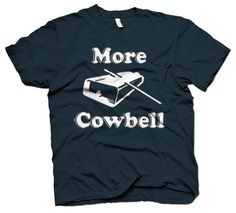 More Cowbell T-shirt - priceless!