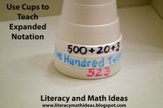 Use cups to teach expanded notation.  View my recent blog post for  ways to teach tricky math concepts while using cups.