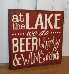 At the LAKE we do BEER thirty & WINE by WorldsSweetestSigns