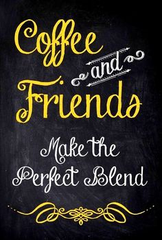 #Coffee & #Friends make the perfect blend #sayings #quotes #Chalkboard ToniK ☕Coffee♥Craft☕ lovethispic.com