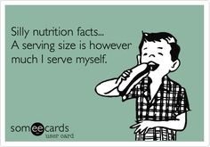 Silly nutrition facts... A serving size is however much I serve myself.