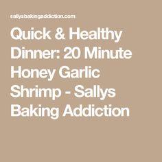Quick & Healthy Dinner: 20 Minute Honey Garlic Shrimp - Sallys Baking Addiction