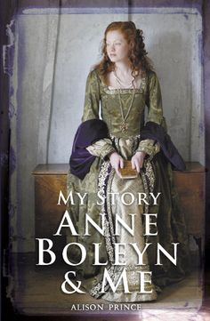 Alison Prince - Anne Boleyn and Me
