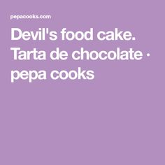 Devil's food cake. Tarta de chocolate · pepa cooks